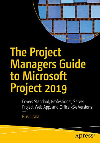 The Project Managers Guide to Microsoft Project 2019 : Covers Standard, Professional, Server, Project Web App, and Office 365 Versions (English Edition)