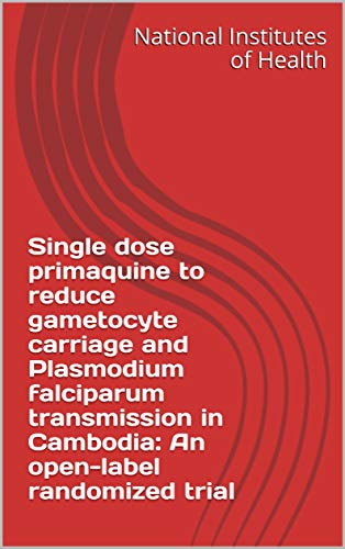 Single dose primaquine to reduce gametocyte carriage and Plasmodium falciparum transmission in Cambodia: An open-label randomized trial (English Edition)