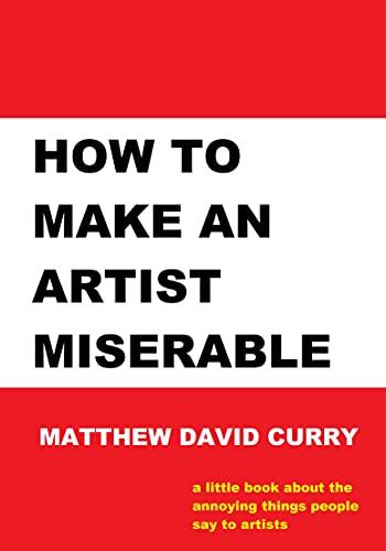 How to Make an Artist Miserable: A journal/essay/tirade