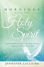 [(Mornings with the Holy Spirit : Listening Daily to the Still, Small Voice of God)] [By (author) Jennifer LeClaire] published on (July, 2015)