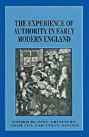 The Experience of Authority in Early Modern England (Themes in Focus)
