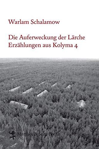 Die Auferweckung der Lärche: Erzählungen aus Kolyma 4 (Schalamow - Werke in Einzelbänden)