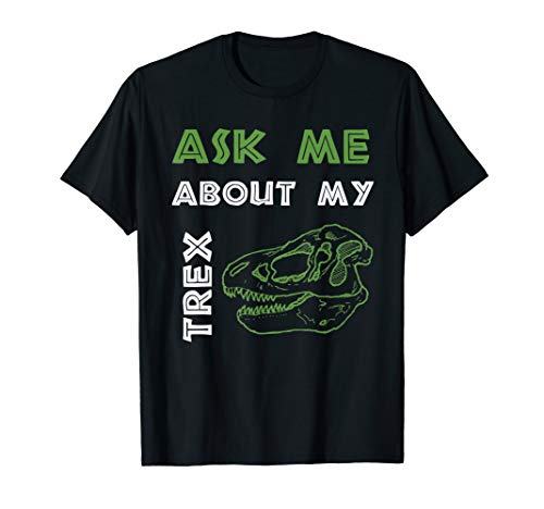 Ask Me About My Trex Shirt Kids Funny Cool Dinosaurs Tee T-Shirt
