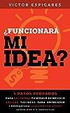 ¿Funcionará Mi Idea?: 5 Pasos Probados Para Encontrar Tu Modelo de Negocio, Validar Tus Ideas para Emprender y Saber que Vas a Ganar Dinero Por Internet (Antes de Invertir Tu Tiempo En Ellas)