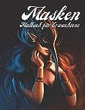 Masken: Malbuch für Erwachsene: Spaß Malbuch, Blumenmasken, Fantasy-Masken, verschiedene schöne Grafiken und vieles mehr!