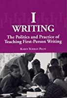 I-Writing: The Politics and Practice of Teaching First-Person Writing