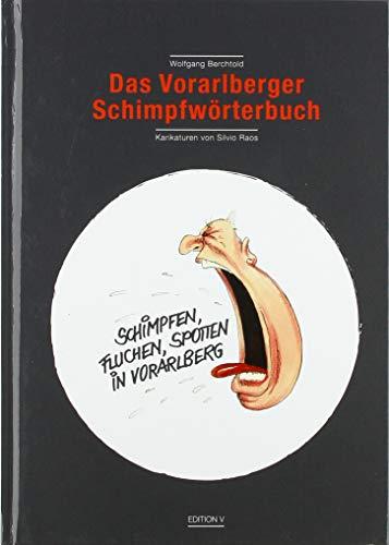 Das Vorarlberger Schimpfwörterbuch (Schimpfen, Fluchen, Spotten in Vorarlberg): Mit Karikaturen von Silvio Raos
