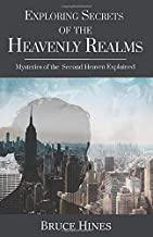 Exploring Secrets of the Heavenly Realm: Mysteries of the Second Heaven Explained (Exploring Secrets of the Heavenly Realms)