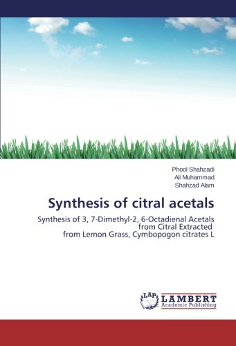 Synthesis of citral acetals: Synthesis of 3, 7-Dimethyl-2, 6-Octadienal Acetals from Citral Extracted from Lemon Grass, Cymbopogon citrates L