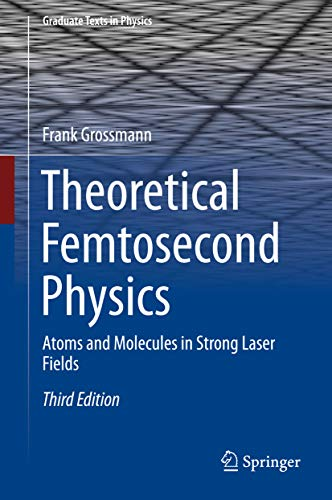 Theoretical Femtosecond Physics: Atoms and Molecules in Strong Laser Fields (Graduate Texts in Physics) (English Edition)