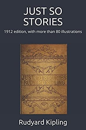 JUST SO STORIES: 1912 edition, illustrated with more than 80 illustrations