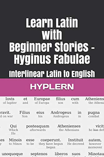 Learn Latin with Beginner Stories - Hyginus Fabulae: Interlinear Latin to English (Learn Latin with Interlinear Stories for Beginners and Advanced Readers)