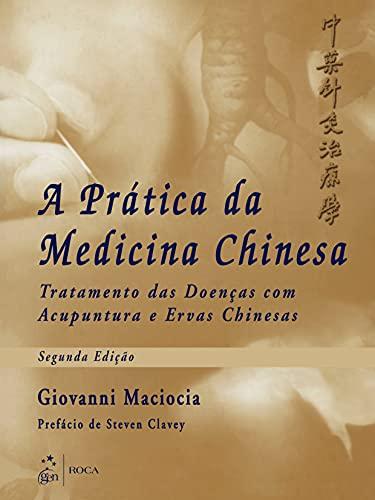 A Prática da Medicina Chinesa - Tratamento das Doenças com Acupuntura e Ervas Chinesas