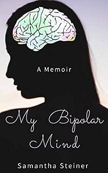 My Bipolar Mind: You're not alone by [Samantha Steiner]