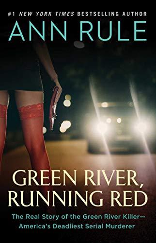 Green River, Running Red: The Real Story of the Green River Killer―America's Deadliest Serial Murderer