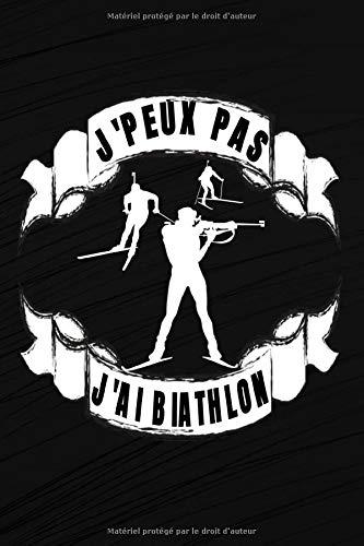 j'peux pas j'ai biathlon: Carnet de notes 120 pages lignées   Pour les amoureux du tir   J'peux pas j'ai biathlon   Format 15,24 cm x 22,86 cm   Humour tir sportif