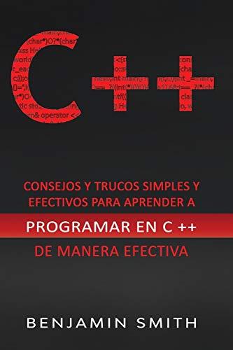 C ++: Consejos y trucos simples y efectivos para aprender a programar en C ++ de manera efectiva