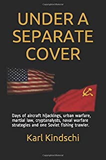 UNDER A SEPARATE COVER: Days of aircraft hijackings, urban warfare, martial law, cryptanalysts, naval warfare strategies a...