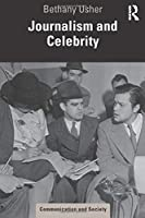 Journalism and Celebrity (Communication and Society)