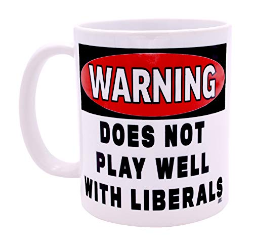 Funny Coffee Mug Warning Does Not Play Well With Liberals Political Novelty Cup Great Gift Idea For Republicans or Conservatives