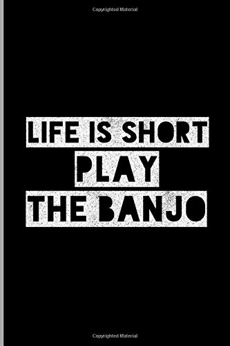 Life Is Short Play The Banjo: Plucked String Musical Instrument Musicians Music Lovers Gift Ruled Lined Notebook  - 120 Pages 6x9 Composition
