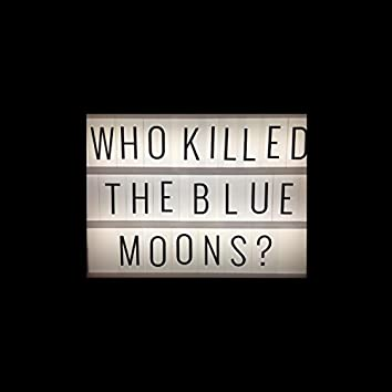 Who Killed the Blue Moons?