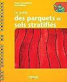 Le guide des parquets et sols stratifiés: Coll. Les cahiers du bricolage
