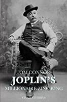 Tom Connor: Joplin's Millionaire Zinc King
