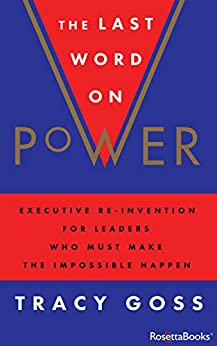 The Last Word on Power: Executive Re-Invention for Leaders Who Must Make the Impossible Happen by [Tracy Goss]