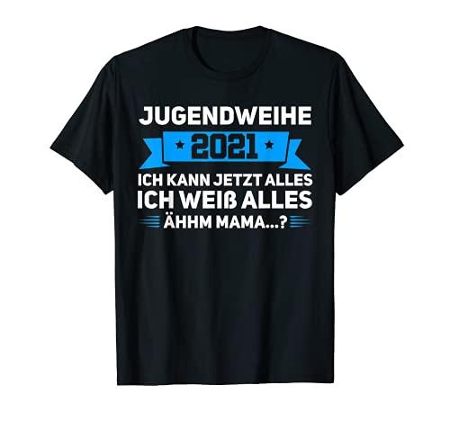 Jugendweihe 2021 Ich kann jetzt alles .. ähm Mama T-Shirt