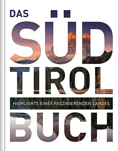 Das Südtirol Buch: Highlights eines faszinierenden Landes (KUNTH Das ... Buch. Highlights einer faszinierenden...