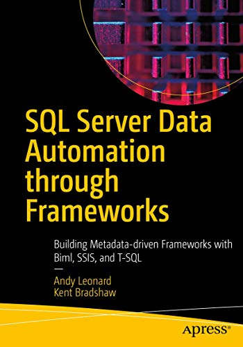 SQL Server Data Automation Through Frameworks: Building Metadata-Driven Frameworks with T-SQL, SSIS, and Azure Data Factory Front Cover