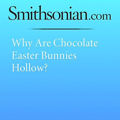 Why Are Chocolate Easter Bunnies Hollow? audiobook cover art