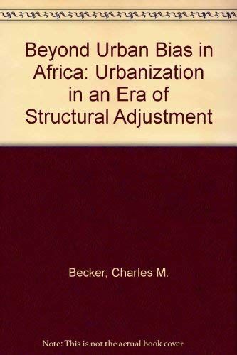 Compare Textbook Prices for BEYOND URBAN BIAS IN AFRICA: URBANIZATION IN AN ERA OF STRUCTURAL ADJUSTMENT First Edition Edition ISBN 9780435080914 by Becker, Charles M.,Hamer, Andrew Marshall,Morrison, Andrew R.