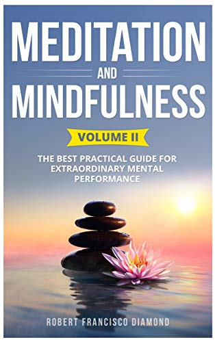 MEDITATION AND MINDFULNESS: The best practical guide for extraordinary mental performance (Volume II)