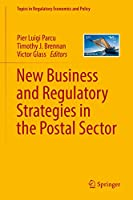 New Business and Regulatory Strategies in the Postal Sector (Topics in Regulatory Economics and Policy)