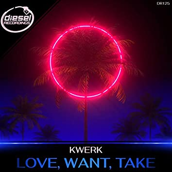 Love, Want, Take
