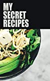 MY SECRET RECIPES: A 100-page Premium Blank Recipe Notebook For Healthy Cooking And Baking...