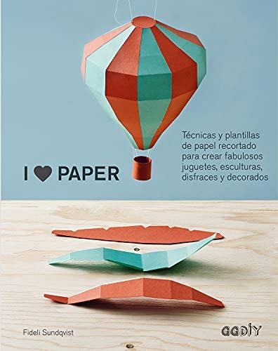 I Love Paper: Tcnicas y plantillas de papel recortado para crear fabulosos juguetes, esculturas, disfraces y decorados (GGDIY)