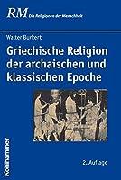 Griechische Religion Der Archaischen Und Klassischen Epoche (Die Religionen Der Menschheit)