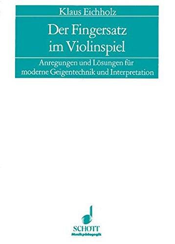 Der Fingersatz im Violinspiel: Anregungen und Lösungen für moderne Geigentechnik und Interpretation (Musikpädagogik)