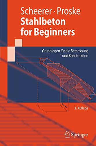 Stahlbeton for Beginners: Grundlagen für die Bemessung und Konstruktion (Springer-Lehrbuch)