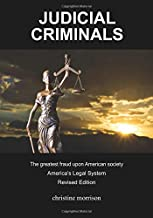 JUDICIAL CRIMINALS The greatest fraud upon American society America's Legal System
