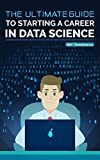 The Ultimate Guide to Starting a Career in Data Science