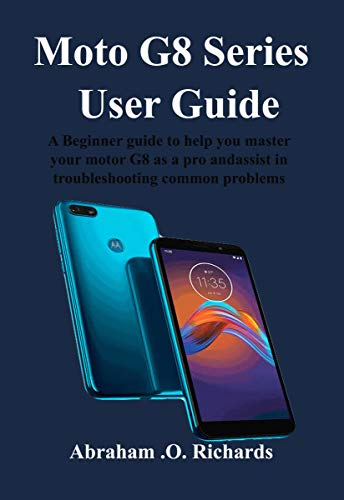 Moto G8 Series User Guide: A Beginner guide to help you master your motor G8 as a pro and assist in troubleshooting common problems (English Edition)