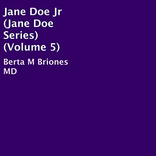 Jane Doe Jr     Jane Doe Series, Volume 5              By:                                                                                                                                 Berta M Briones MD                               Narrated by:                                                                                                                                 Heather Miles                      Length: 1 hr and 16 mins     Not rated yet     Overall 0.0