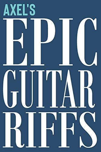 Axels Epic Guitar Riffs: 150 Page Personalized Notebook for Axel with Tab Sheet Paper for Guitarists. Book format: 6 x 9 in: 105