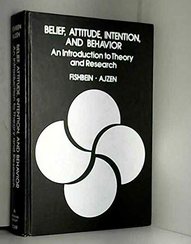 Belief, Attitude, Intention and Behavior: An Introduction to Theory and Research (Addison-Wesley series in social psychology)