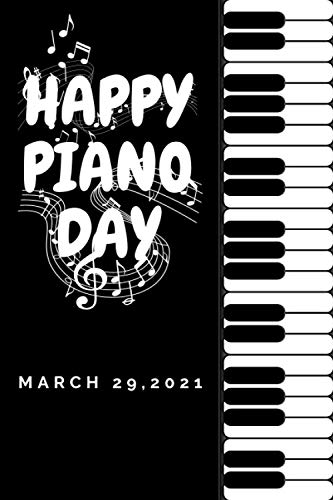 happy piano day , march 29 ,2021: notebook gift in piano day: 120 pages 6x9