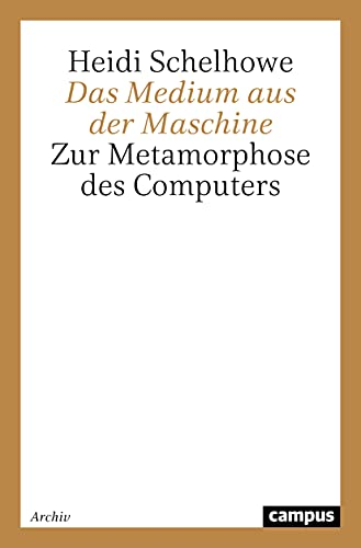 Das Medium aus der Maschine: Zur Metamorphose des Computers